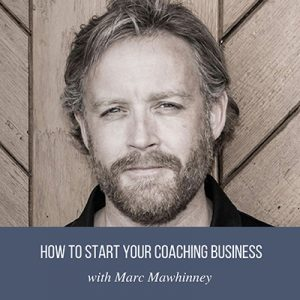 44: How To Start Your Coaching Business With Marc Mawhinney